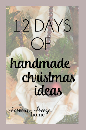 Discover 12 days of handmade christmas ideas ~ decor, gifts, and recipes ~ at harbourbreezehome.com