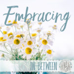 Embracing the In-Between