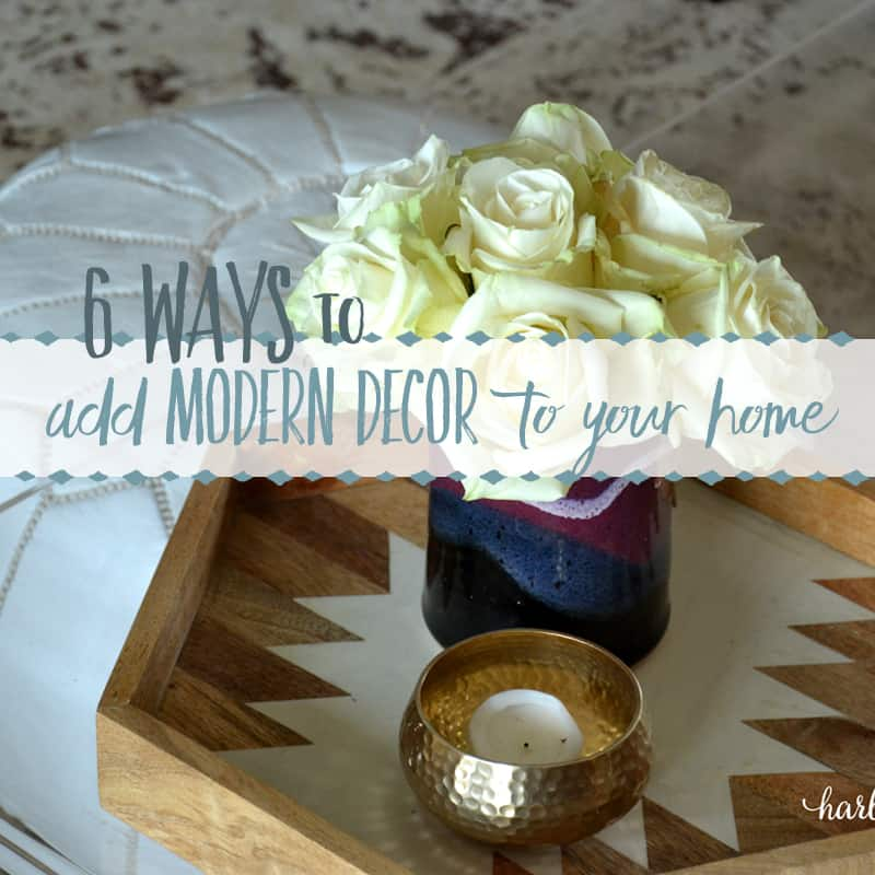 6 Ways to Add Modern Decor to Your Home