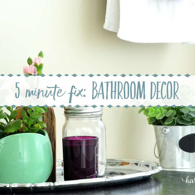 5 Minute Fix: Bathroom Decor