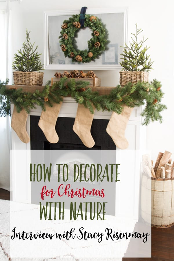 Simple Natural Christmas Decorations | Add a rustic farmhouse charm to your Christmas decor with natural elements. Get Christmas ideas, inspiration, and tips with this interview with blogger Stacy Risenmay. #christmasdecor #christmasdecorations #christmasdecorationideas