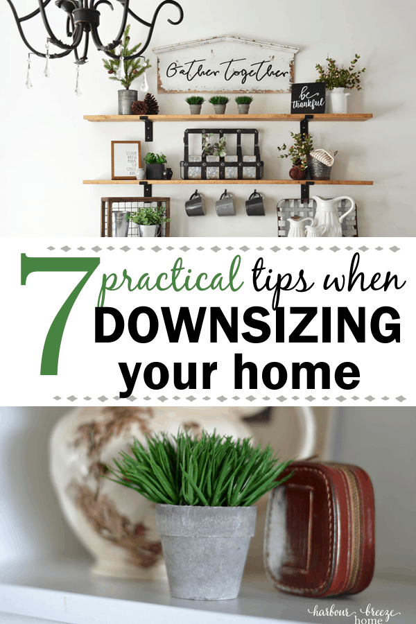 Downsizing Your Home : 7 Practical tips and advice for a Positive Experience. As someone who has gone through the exercise of downsizing our house by more than 50%, I give my best tips for the process. #downsizing  #smallspaces #movingtips #movinghouse
